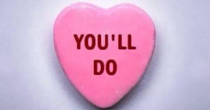 """Candy heart that reads, """"You'll Do"""""""